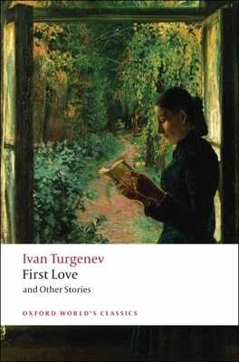 First Love and Other Stories - Turgenev, Ivan Sergeevich, and Freeborn, Richard (Translated by)