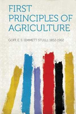 First Principles of Agriculture - 1852-1902, Goff E S