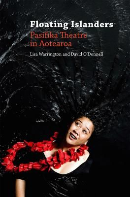 Floating Islanders: Pasifika Theatre in Aotearoa - Warrington, Lisa, and O'Donnell, David