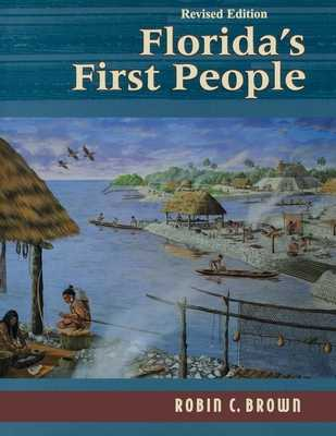 Florida's First People: 12,000 Years of Human History - Brown, Robin C, M.D.