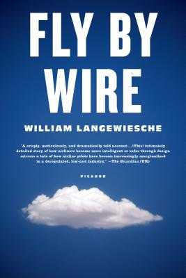 Fly by Wire: The Geese, the Glide, the Miracle on the Hudson - Langewiesche, William, Professor