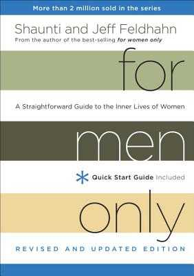 For Men Only (Revised and Updated Edition): A Straightforward Guide to the Inner Lives of Women - Feldhahn, Shaunti
