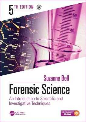 Forensic Science: An Introduction to Scientific and Investigative Techniques, Fifth Edition - Bell, Suzanne