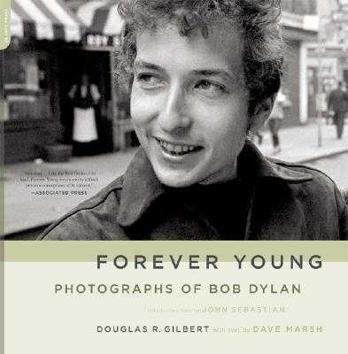 Forever Young: Photographs of Bob Dylan - Gilbert, Douglas R, and Marsh, Dave