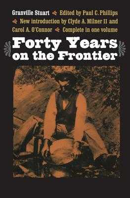 Forty Years on the Frontier - Stuart, Granville, and Phillips, Paul C (Editor), and Milner II, Clyde A (Introduction by)