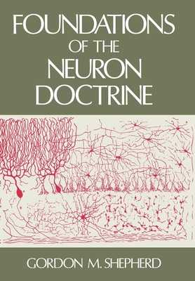 Foundations of the Neuron Doctrine - Shepherd, Gordon M, Professor, M.D.