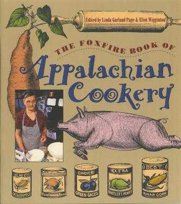 Foxfire Book of Appalachian Cookery - Page, Linda Garland (Editor), and Wigginton, Eliot (Editor)
