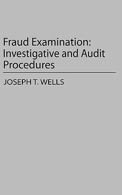 Fraud Examination: Investigative and Audit Procedures - Wells, Joseph T