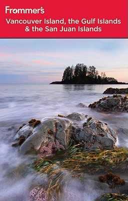 Frommer's Vancouver Island, the Gulf Islands and San Juan Islands - McBeath, Chris