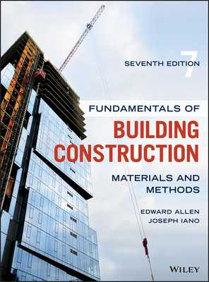 Fundamentals of Building Construction: Materials and Methods - Allen, Edward, and Iano, Joseph