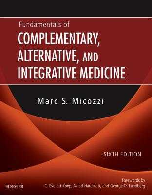 Fundamentals of Complementary, Alternative, and Integrative Medicine - Micozzi, Marc S., MD, PhD