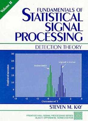 Fundamentals of Statistical Signal Processing, Volume II: Detection Theory - Kay, Steven