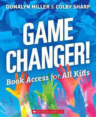 Game Changer! Book Access for All Kids - Miller, Donalyn, and Sharp, Colby