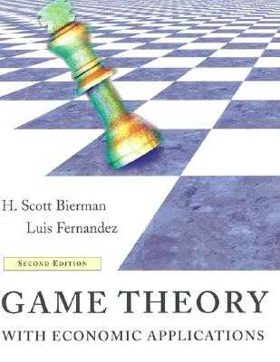 Game Theory with Economic Applications - Bierman, H Scott, and Fernandez, Luis