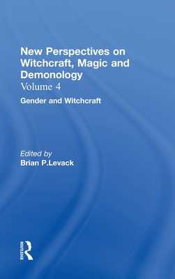 Gender and Witchcraft: New Perspectives on Witchcraft, Magic, and Demonology - Levack, Brian P. (Editor)