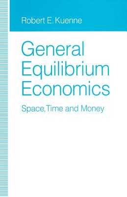 General Equilibrium Economics: Space, Time and Money - Kuenne, Robert E