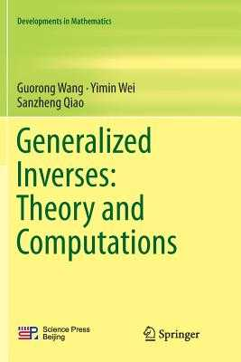 Generalized Inverses: Theory and Computations - Wang, Guorong, and Wei, Yimin, and Qiao, Sanzheng