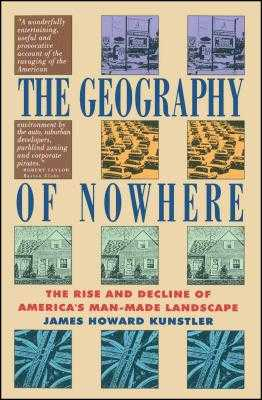 Geography of Nowhere: The Rise and Declineof America's Man-Made Landscape - Kunstler, James Howard