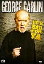 George Carlin: It's Bad For Ya -
