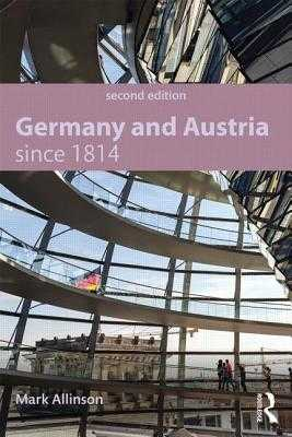 Germany and Austria Since 1814 - Allinson, Mark