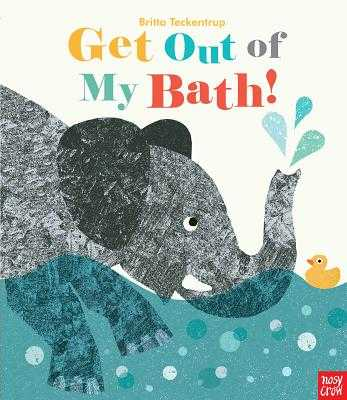 Get Out of My Bath! - Nosy Crow
