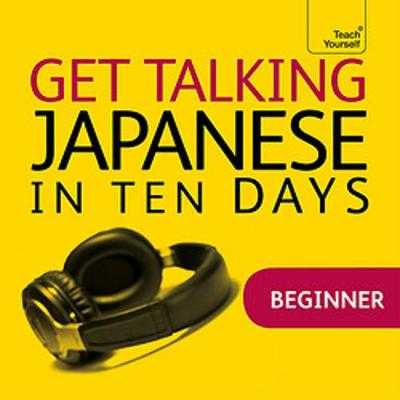 Get Talking Japanese in Ten Days Beginner Audio Course: The Essential Introduction to Speaking and Understanding - Gilhooly, Helen