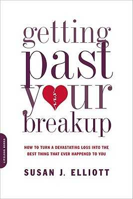 Getting Past Your Breakup: How to Turn a Devastating Loss Into the Best Thing That Ever Happened to You - Elliott, Susan J