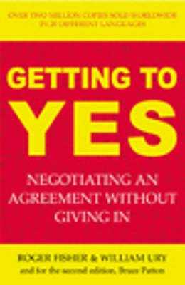 Getting to Yes: The Secret to Successful Negotiation - Fisher, Roger, and Ury, William, and Patton, Bruce