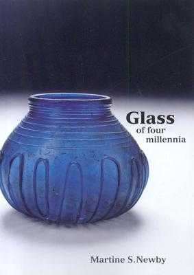 Glass of Four Milleninia - Ashmolean Museum, and Haspeslagh, Martine Newby