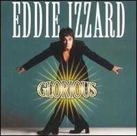 Glorious - Eddie Izzard