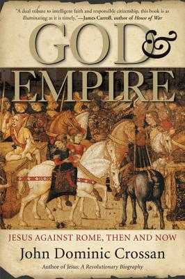 God and Empire: Jesus Against Rome, Then and Now - Crossan, John Dominic