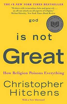 God Is Not Great: How Religion Poisons Everything - Hitchens, Christopher