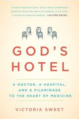 God's Hotel: A Doctor, a Hospital, and a Pilgrimage to the Heart of Medicine - Sweet, Victoria