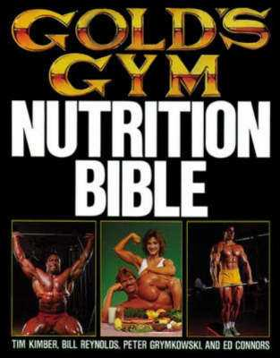Gold's Gym Nutrition Bible - Kimber, Tim, and Reynolds, Bill, and Grymkowski, Peter