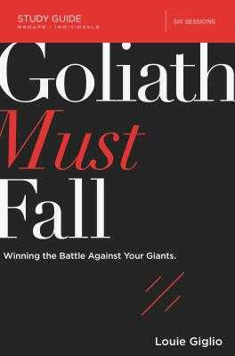 Goliath Must Fall Study Guide: Winning the Battle Against Your Giants - Giglio, Louie