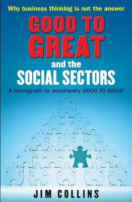 Good to Great and the Social Sectors: A Monograph to Accompany Good to Great - Collins, Jim