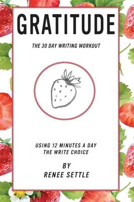 Gratitude: The 30 Day Writing Workout - Settle, Renee