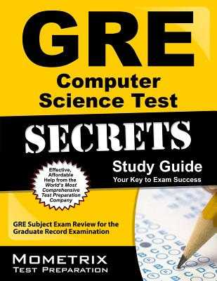 GRE Computer Science Test Secrets Study Guide: GRE Subject Exam Review for the Graduate Record Examination - GRE Subject Exam Secrets Test Prep (Editor)