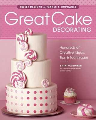 Great Cake Decorating: Sweet Designs for Cakes & Cupcakes - Gardner, Erin