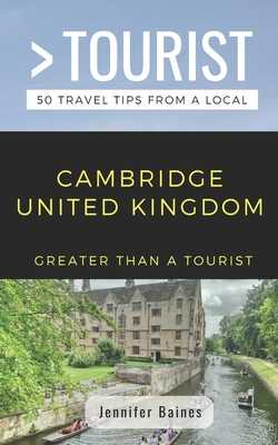 Greater Than a Tourist- Cambridge United Kingdom: 50 Travel Tips from a Local - Tourist, Greater Than a, and Baines, Jennifer
