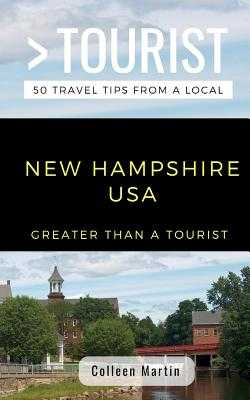 Greater Than a Tourist- New Hampshire USA: 50 Travel Tips from a Local - Tourist, Greater Than a, and Martin, Colleen