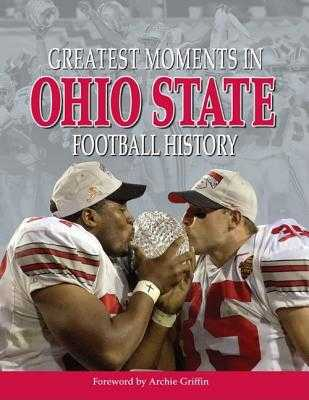 Greatest Moments in Ohio State Football History - Griffin, Archie (Foreword by)