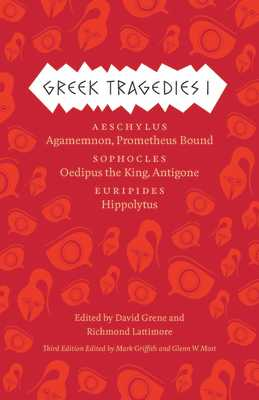 Greek Tragedies, Volume 1: Aeschylus: Agamemnon, Prometheus Bound/Sophocles: Oedipus the King, Antigone/Euripides: Hippolytus - Griffith, Mark (Editor), and Most, Glenn W (Editor), and Grene, David (Editor)
