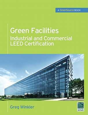 Green Facilities: Industrial and Commercial Leed Certification - Winkler, Greg