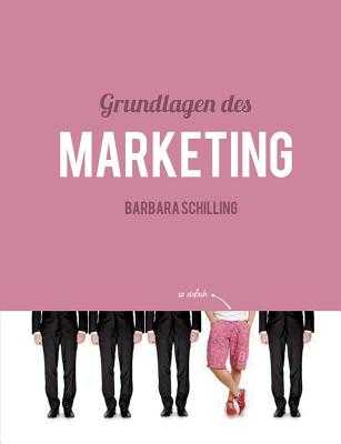 Grundlagen des Marketing - Schilling, Barbara