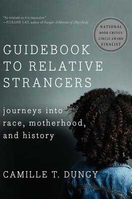 Guidebook to Relative Strangers: Journeys Into Race, Motherhood, and History - Dungy, Camille T