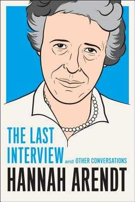 Hannah Arendt: The Last Interview and Other Conversations - Arendt, Hannah, Professor