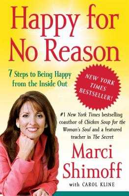 Happy for No Reason: 7 Steps to Being Happy from the Inside Out - Shimoff, Marci, and Kline, Carol