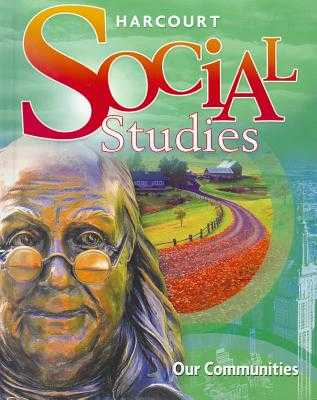 Harcourt Social Studies: Student Edition Grade 3 Our Communities 2010 - Harcourt School Publishers (Prepared for publication by)