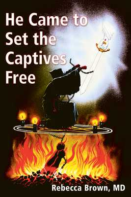 He Came to Set the Captives Free - Brown, Rebecca, M.D